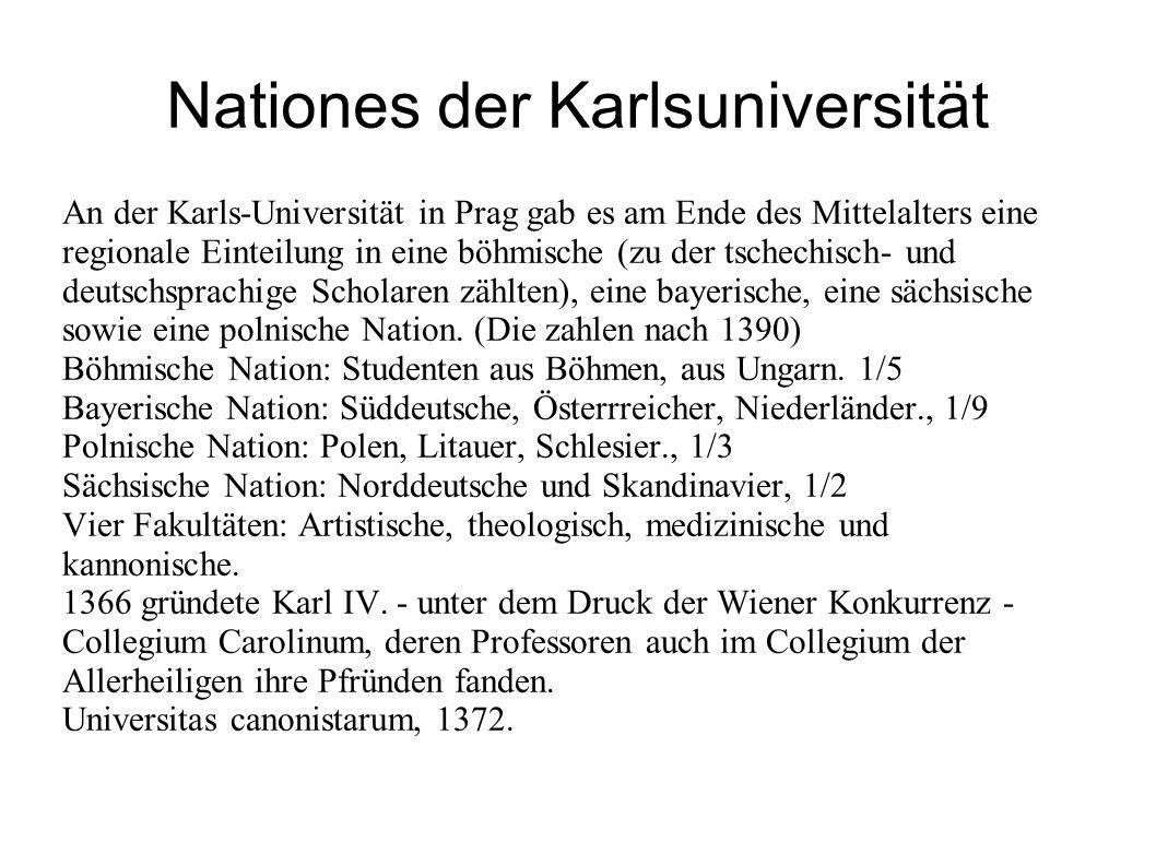 Nationes der Karlsuniversität An der Karls-Universität in Prag gab es am Ende des Mittelalters eine regionale Einteilung in eine böhmische (zu der tsc