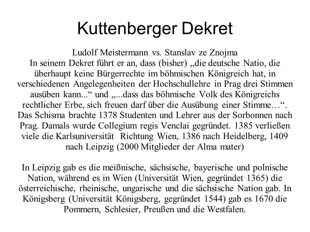 """Kuttenberger Dekret Ludolf Meistermann vs. Stanslav ze Znojma In seinem Dekret führt er an, dass (bisher) """"die deutsche Natio, die überhaupt keine Bür"""