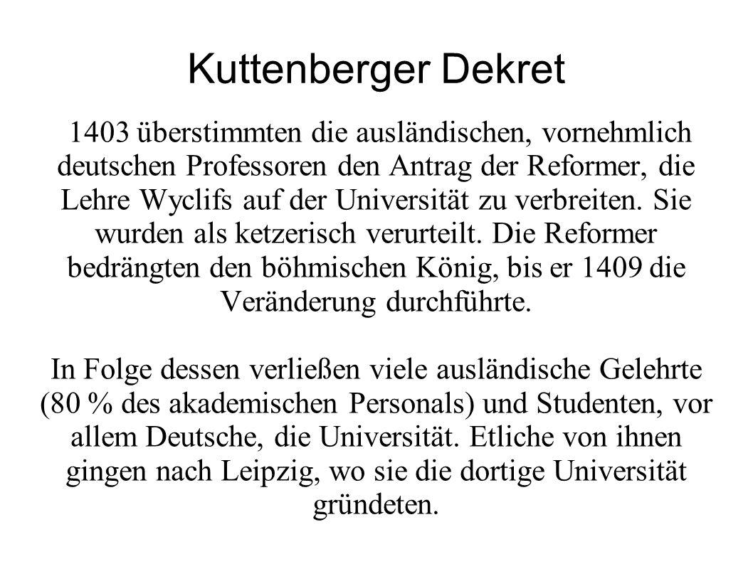 Kuttenberger Dekret 1403 überstimmten die ausländischen, vornehmlich deutschen Professoren den Antrag der Reformer, die Lehre Wyclifs auf der Universi