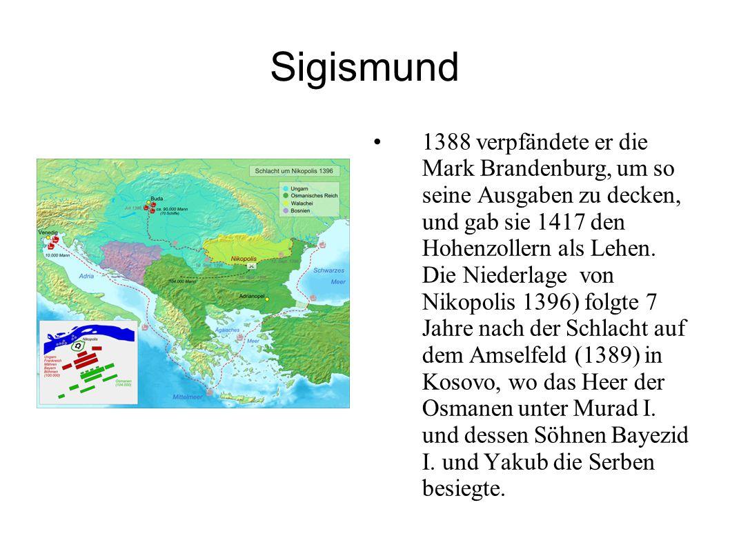 Sigismund 1388 verpfändete er die Mark Brandenburg, um so seine Ausgaben zu decken, und gab sie 1417 den Hohenzollern als Lehen. Die Niederlage von Ni