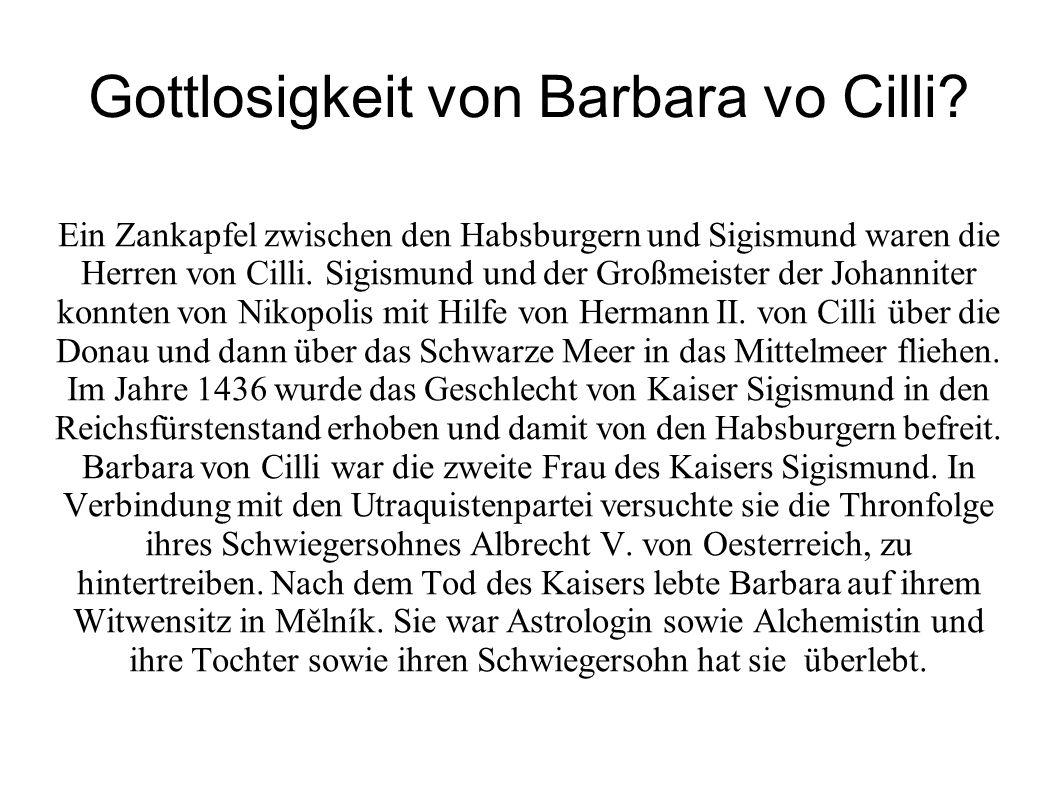 Gottlosigkeit von Barbara vo Cilli? Ein Zankapfel zwischen den Habsburgern und Sigismund waren die Herren von Cilli. Sigismund und der Großmeister der