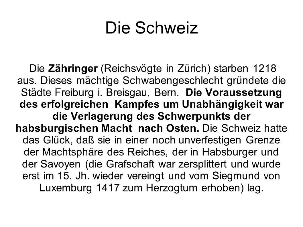 Die Schweiz Die Zähringer (Reichsvögte in Zürich) starben 1218 aus. Dieses mächtige Schwabengeschlecht gründete die Städte Freiburg i. Breisgau, Bern.
