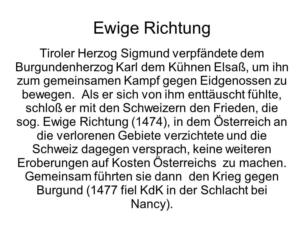 Ewige Richtung Tiroler Herzog Sigmund verpfändete dem Burgundenherzog Karl dem Kühnen Elsaß, um ihn zum gemeinsamen Kampf gegen Eidgenossen zu bewegen