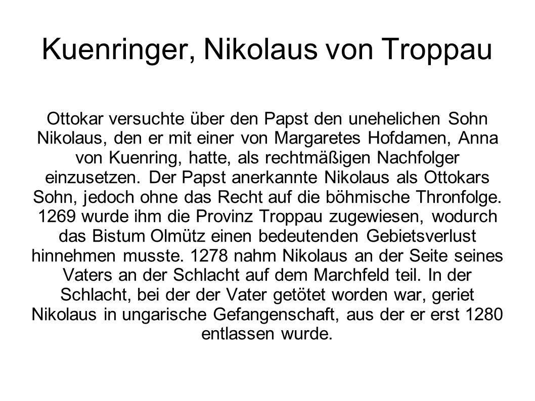 Kuenringer, Nikolaus von Troppau Ottokar versuchte über den Papst den unehelichen Sohn Nikolaus, den er mit einer von Margaretes Hofdamen, Anna von Ku