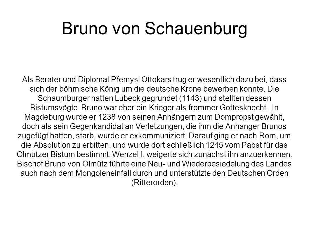 Bruno von Schauenburg Als Berater und Diplomat Přemysl Ottokars trug er wesentlich dazu bei, dass sich der böhmische König um die deutsche Krone bewer