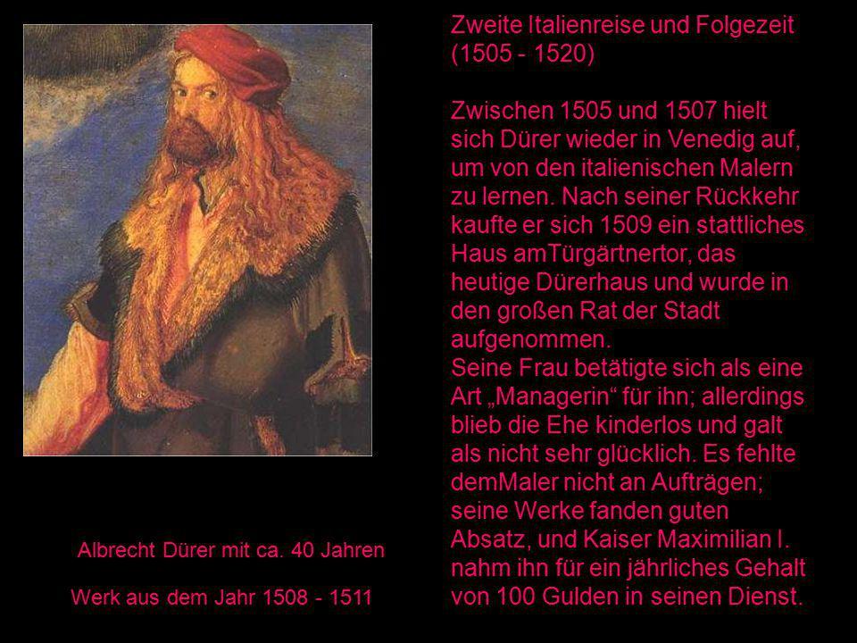 Albrecht Dürer mit ca. 40 Jahren Werk aus dem Jahr 1508 - 1511 Zweite Italienreise und Folgezeit (1505 - 1520) Zwischen 1505 und 1507 hielt sich Dürer