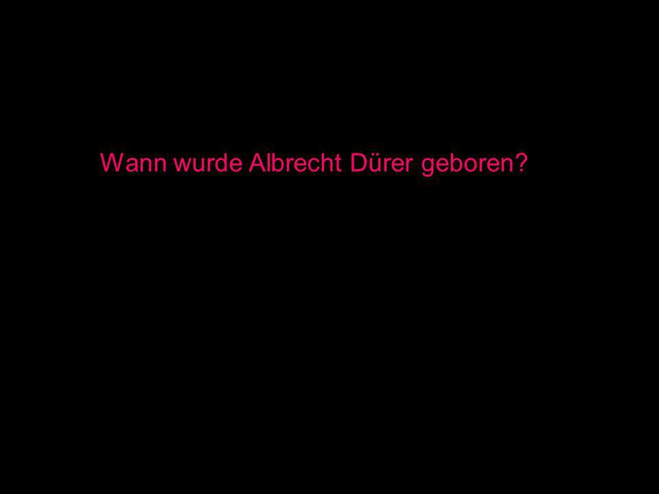 Wann wurde Albrecht Dürer geboren?