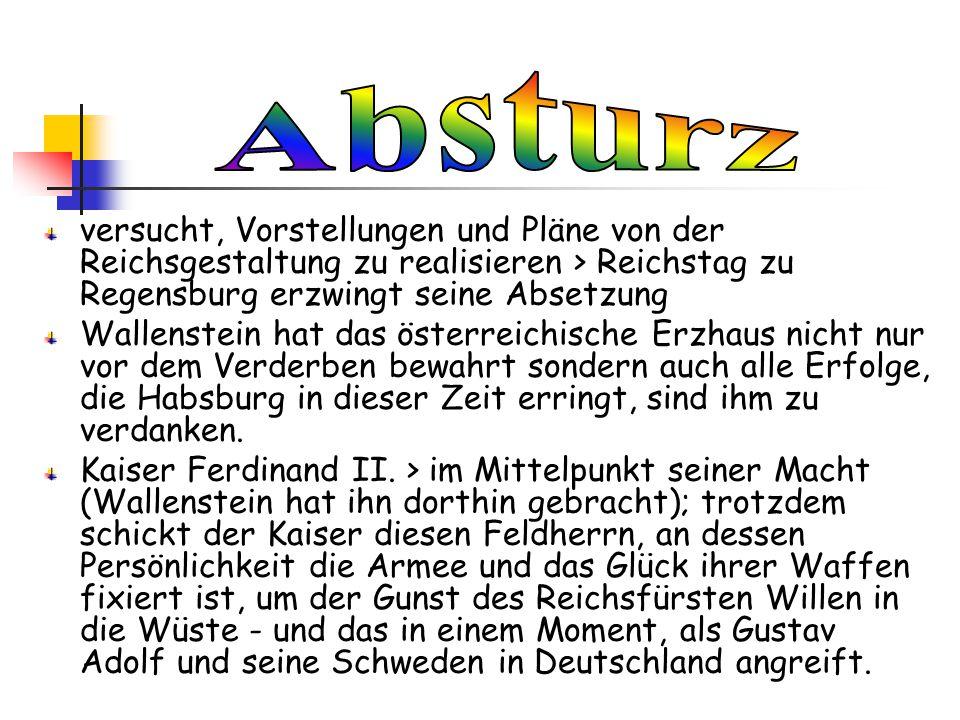 versucht, Vorstellungen und Pläne von der Reichsgestaltung zu realisieren > Reichstag zu Regensburg erzwingt seine Absetzung Wallenstein hat das öster