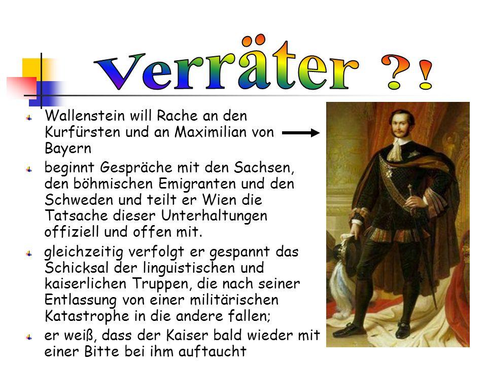 Wallenstein will Rache an den Kurfürsten und an Maximilian von Bayern beginnt Gespräche mit den Sachsen, den böhmischen Emigranten und den Schweden un