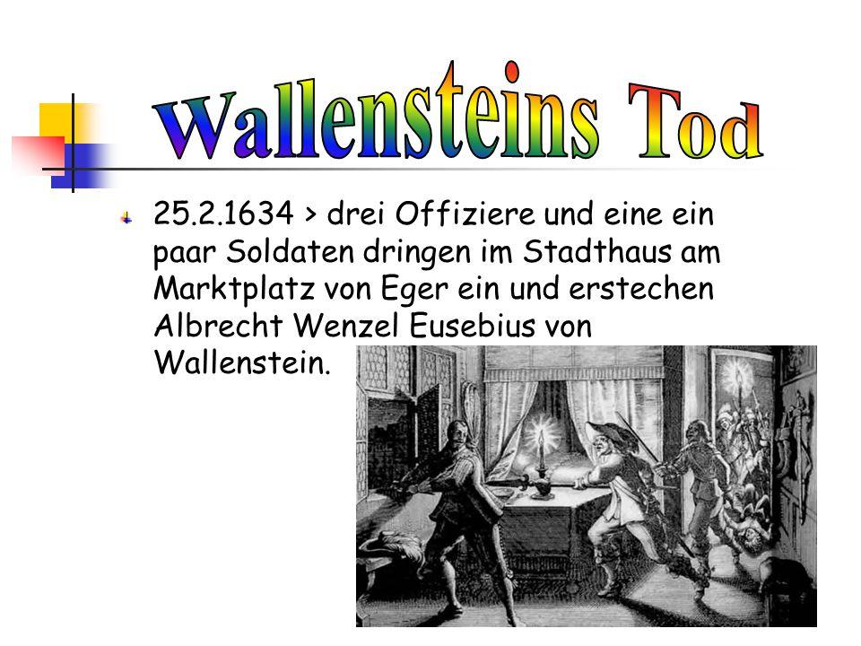 25.2.1634 > drei Offiziere und eine ein paar Soldaten dringen im Stadthaus am Marktplatz von Eger ein und erstechen Albrecht Wenzel Eusebius von Walle