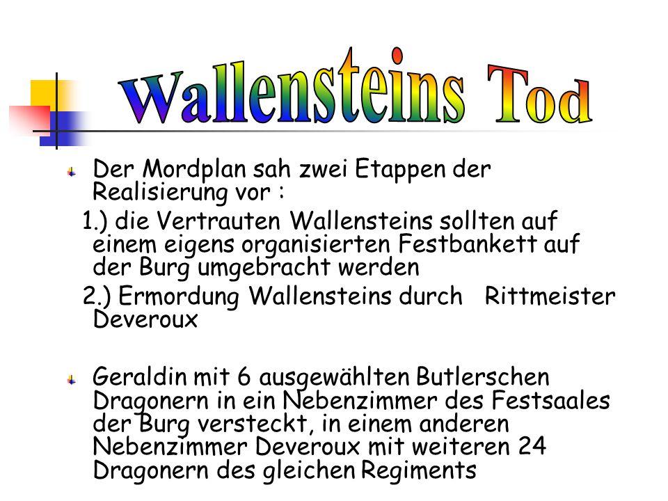 Der Mordplan sah zwei Etappen der Realisierung vor : 1.) die Vertrauten Wallensteins sollten auf einem eigens organisierten Festbankett auf der Burg u