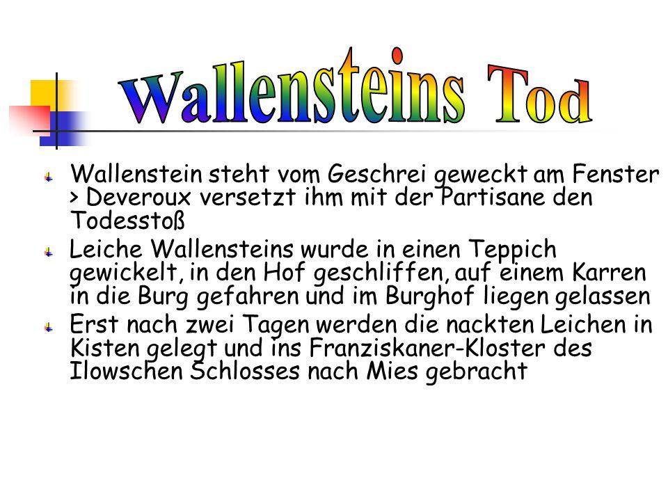 Wallenstein steht vom Geschrei geweckt am Fenster > Deveroux versetzt ihm mit der Partisane den Todesstoß Leiche Wallensteins wurde in einen Teppich g