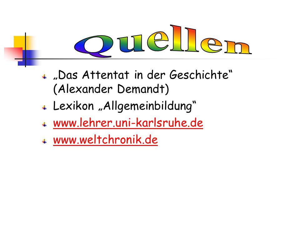 """""""Das Attentat in der Geschichte"""" (Alexander Demandt) Lexikon """"Allgemeinbildung"""" www.lehrer.uni-karlsruhe.de www.weltchronik.de"""