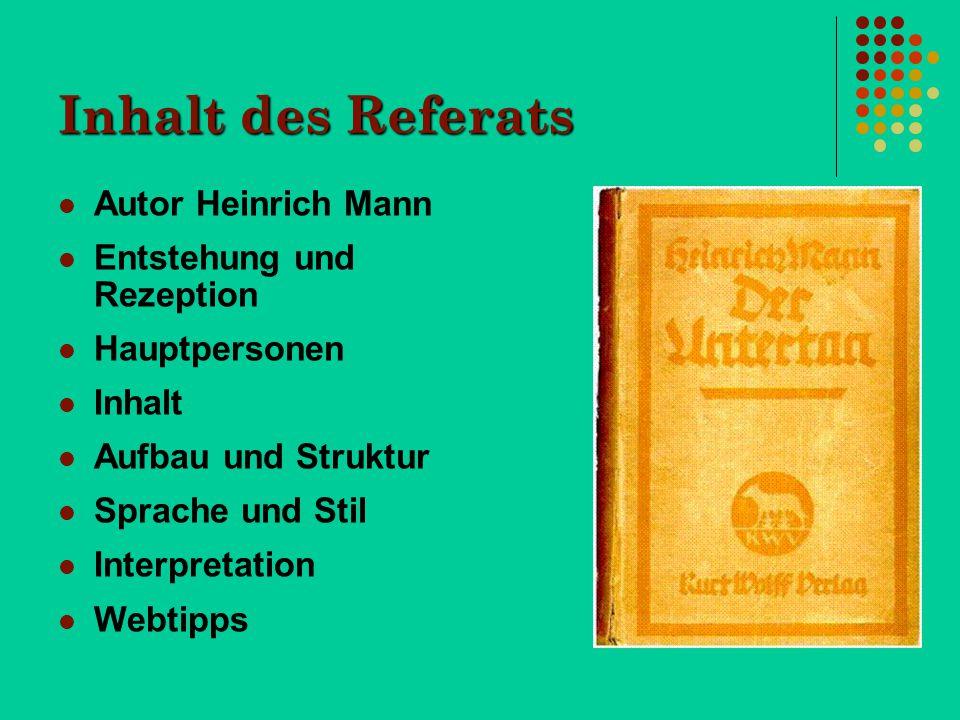 Inhalt des Referats Autor Heinrich Mann Entstehung und Rezeption Hauptpersonen Inhalt Aufbau und Struktur Sprache und Stil Interpretation Webtipps