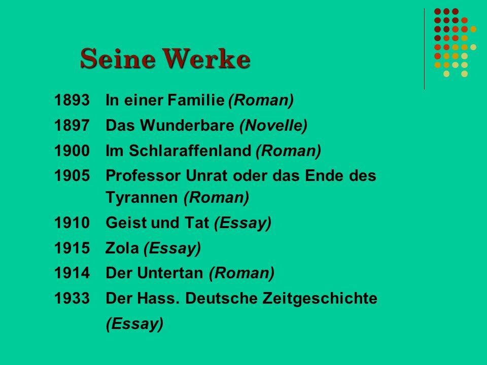Seine Werke 1893In einer Familie (Roman) 1897Das Wunderbare (Novelle) 1900Im Schlaraffenland (Roman) 1905Professor Unrat oder das Ende des Tyrannen (R
