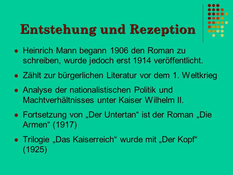 Entstehung und Rezeption Heinrich Mann begann 1906 den Roman zu schreiben, wurde jedoch erst 1914 veröffentlicht. Zählt zur bürgerlichen Literatur vor