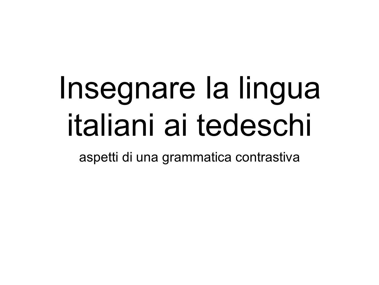 Insegnare la lingua italiani ai tedeschi aspetti di una grammatica contrastiva