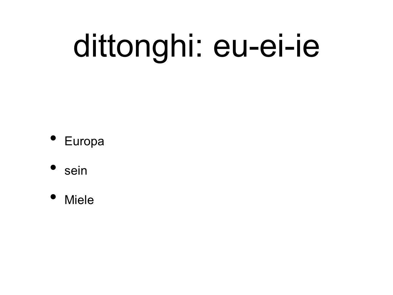 dittonghi: eu-ei-ie Europa sein Miele