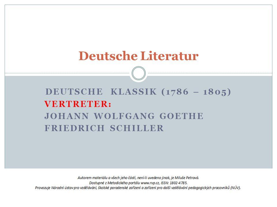 DEUTSCHE KLASSIK (1786 – 1805) VERTRETER: JOHANN WOLFGANG GOETHE FRIEDRICH SCHILLER Deutsche Literatur
