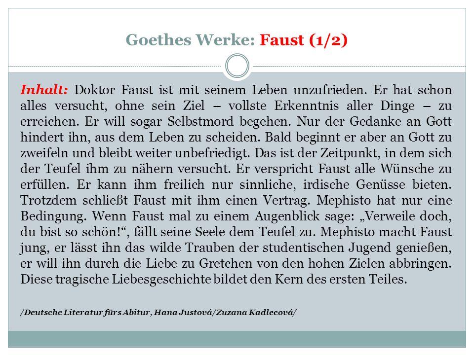 Goethes Werke: Faust (1/2) Inhalt: Doktor Faust ist mit seinem Leben unzufrieden. Er hat schon alles versucht, ohne sein Ziel – vollste Erkenntnis all