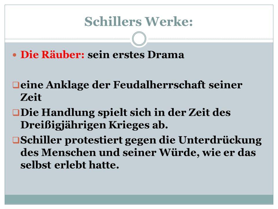 Schillers Werke: Die Räuber: sein erstes Drama  eine Anklage der Feudalherrschaft seiner Zeit  Die Handlung spielt sich in der Zeit des Dreißigjähri