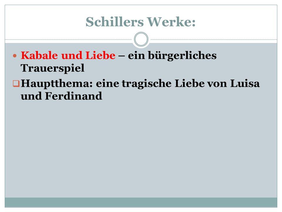 Kabale und Liebe – ein bürgerliches Trauerspiel  Hauptthema: eine tragische Liebe von Luisa und Ferdinand Schillers Werke: