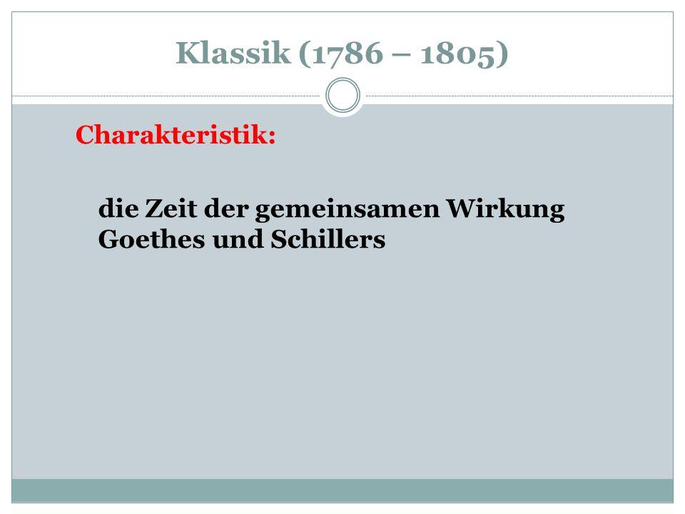 Klassik (1786 – 1805) die Zeit der gemeinsamen Wirkung Goethes und Schillers Charakteristik: