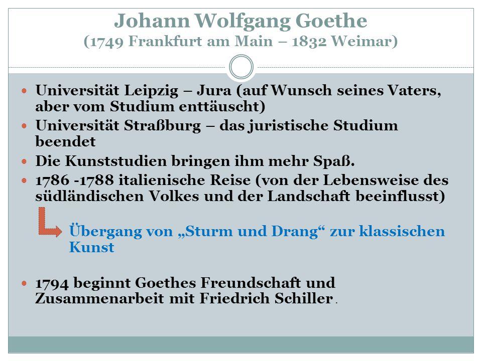 Johann Wolfgang Goethe (1749 Frankfurt am Main – 1832 Weimar) Universität Leipzig – Jura (auf Wunsch seines Vaters, aber vom Studium enttäuscht) Unive