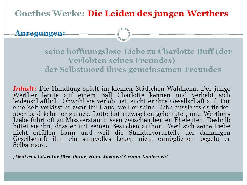 Goethes Werke: Die Leiden des jungen Werthers Anregungen: - seine hoffnungslose Liebe zu Charlotte Buff (der Verlobten seines Freundes) - der Selbstmo