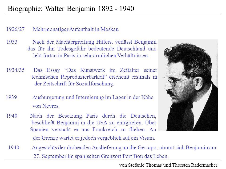 Biographie: Walter Benjamin 1892 - 1940 von Stefanie Thomas und Thorsten Radermacher 1933 Nach der Machtergreifung Hitlers, verlässt Benjamin das für ihn Todesgefahr bedeutende Deutschland und lebt fortan in Paris in sehr ärmlichen Verhältnissen.