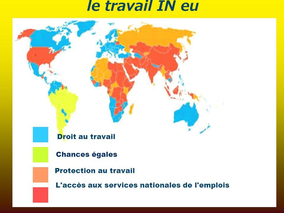 le travail IN eu Chances égales L'accès aux services nationales de l'emplois Droit au travail Protection au travail