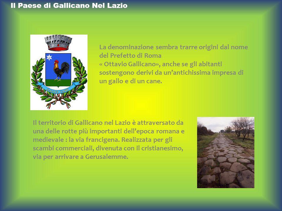 Il Paese di Gallicano Nel Lazio La denominazione sembra trarre origini dal nome del Prefetto di Roma « Ottavio Gallicano», anche se gli abitanti soste