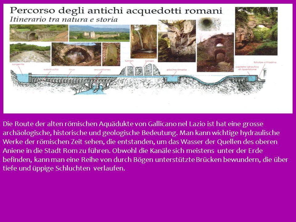 D Die Route der alten römischen Aquädukte von Gallicano nel Lazio ist hat eine grosse archäologische, historische und geologische Bedeutung. Man kann