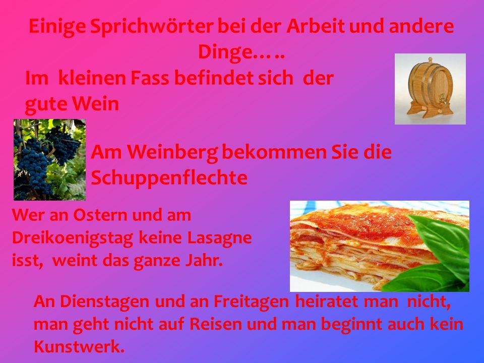 Einige Sprichwörter bei der Arbeit und andere Dinge….. Am Weinberg bekommen Sie die Schuppenflechte Wer an Ostern und am Dreikoenigstag keine Lasagne