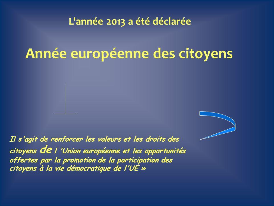 L'année 2013 a été déclarée Année européenne des citoyens Il s'agit de renforcer les valeurs et les droits des citoyens de l 'Union européenne et les
