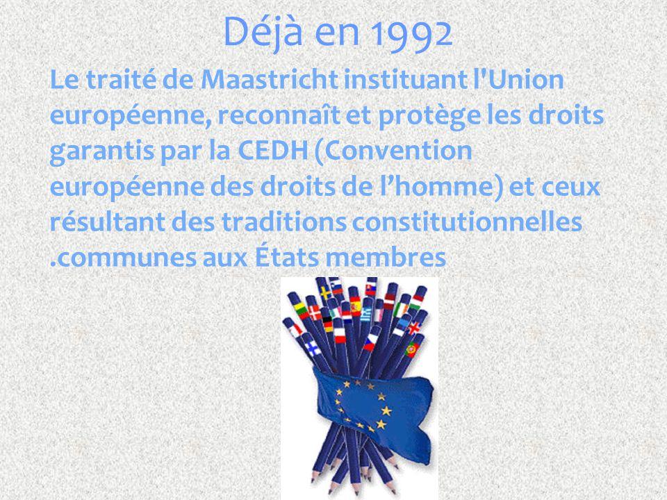 Le traité de Maastricht instituant l'Union européenne, reconnaît et protège les droits garantis par la CEDH (Convention européenne des droits de l'hom
