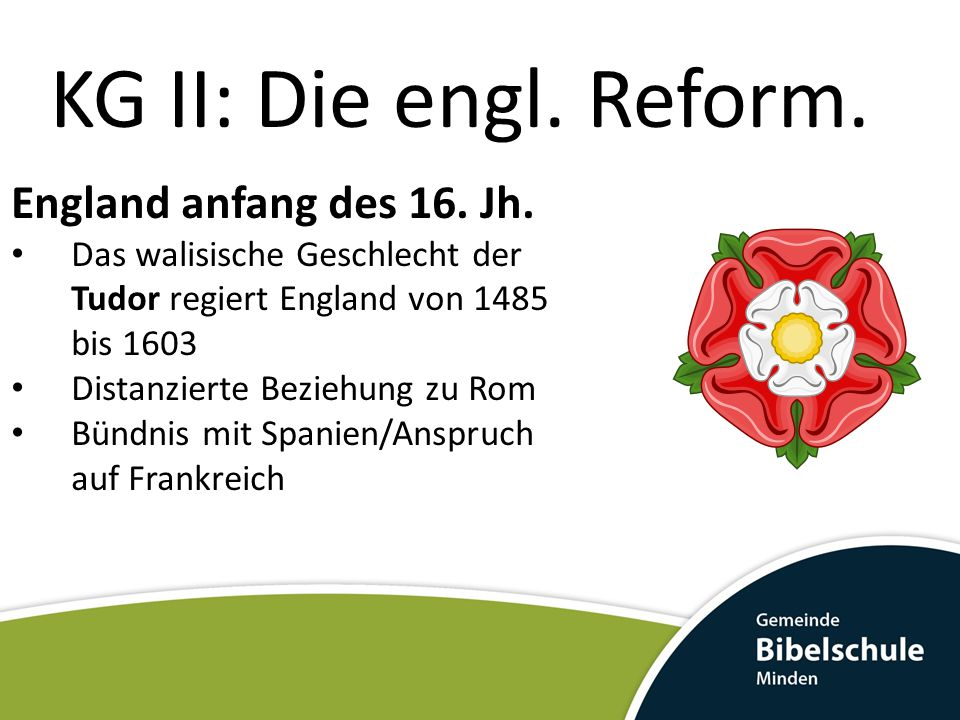 KG II: Die engl.Reform. Heinrich VIII. (1509 bis 1547 König von England) * 28.