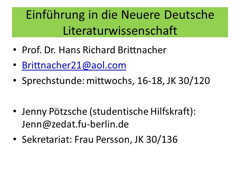 Einführung in die Neuere Deutsche Literaturwissenschaft Prof. Dr. Hans Richard Brittnacher Brittnacher21@aol.com Sprechstunde: mittwochs, 16-18, JK 30