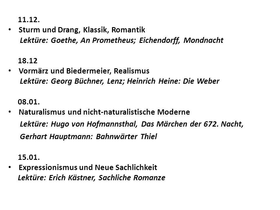 11.12. Sturm und Drang, Klassik, Romantik Lektüre: Goethe, An Prometheus; Eichendorff, Mondnacht 18.12 Vormärz und Biedermeier, Realismus Lektüre: Geo