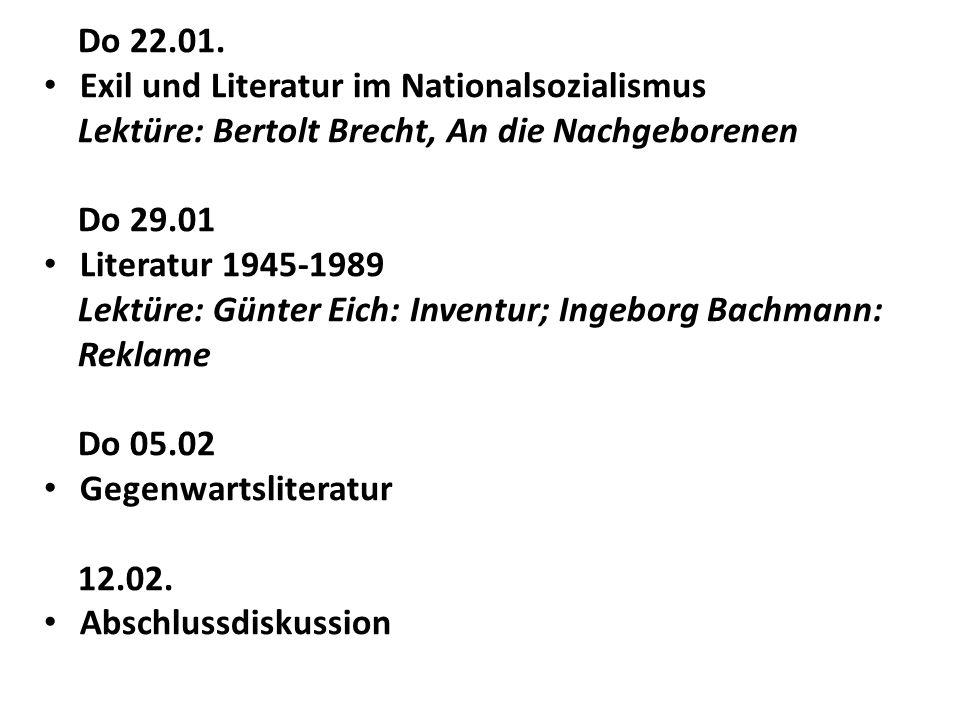Do 22.01. Exil und Literatur im Nationalsozialismus Lektüre: Bertolt Brecht, An die Nachgeborenen Do 29.01 Literatur 1945-1989 Lektüre: Günter Eich: I