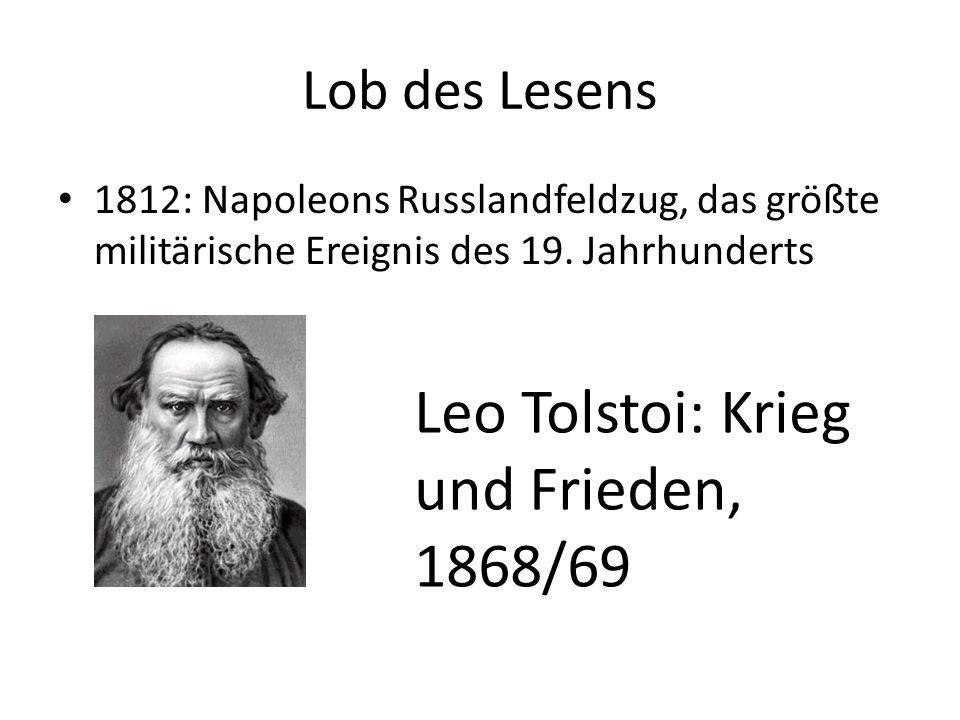 Lob des Lesens 1812: Napoleons Russlandfeldzug, das größte militärische Ereignis des 19. Jahrhunderts Leo Tolstoi: Krieg und Frieden, 1868/69