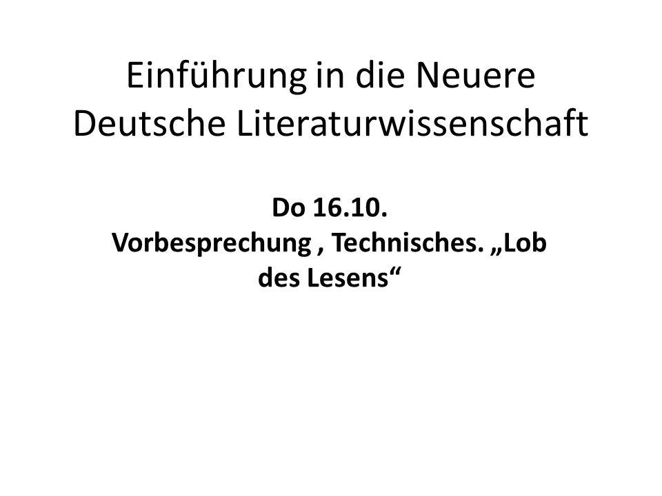"""Einführung in die Neuere Deutsche Literaturwissenschaft Do 16.10. Vorbesprechung, Technisches. """"Lob des Lesens"""""""