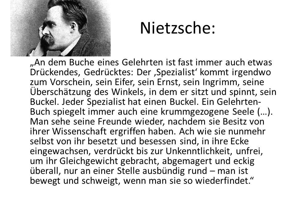 """Nietzsche: """"An dem Buche eines Gelehrten ist fast immer auch etwas Drückendes, Gedrücktes: Der 'Spezialist' kommt irgendwo zum Vorschein, sein Eifer, sein Ernst, sein Ingrimm, seine Überschätzung des Winkels, in dem er sitzt und spinnt, sein Buckel."""