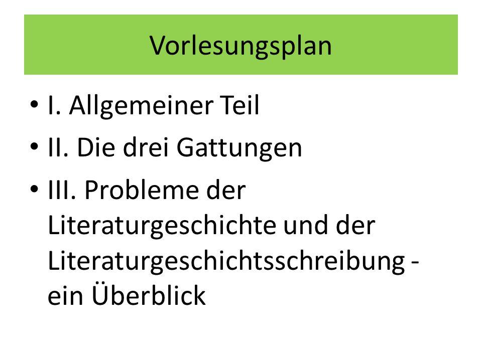 Vorlesungsplan I. Allgemeiner Teil II. Die drei Gattungen III. Probleme der Literaturgeschichte und der Literaturgeschichtsschreibung - ein Überblick