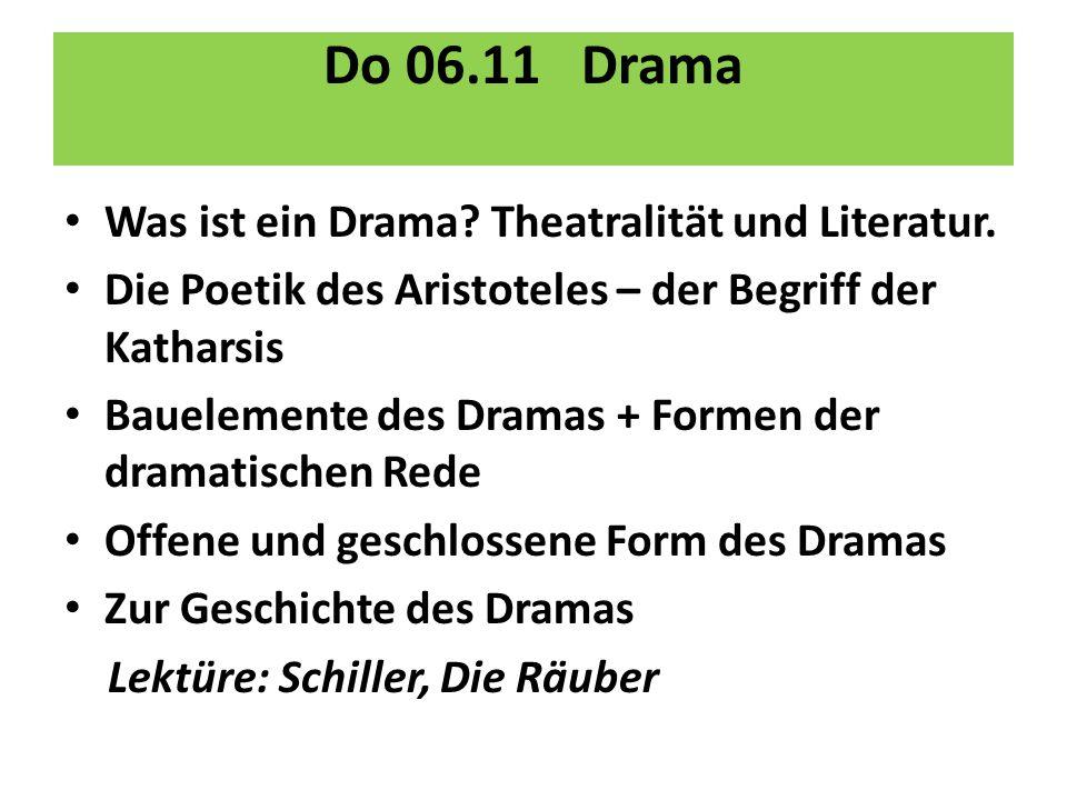 Do 06.11 Drama Was ist ein Drama? Theatralität und Literatur. Die Poetik des Aristoteles – der Begriff der Katharsis Bauelemente des Dramas + Formen d