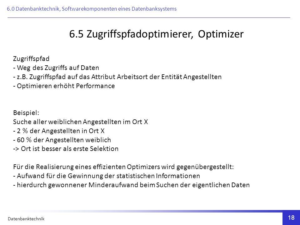 Datenbanktechnik 18 6.5 Zugriffspfadoptimierer, Optimizer Zugriffspfad - Weg des Zugriffs auf Daten - z.B.