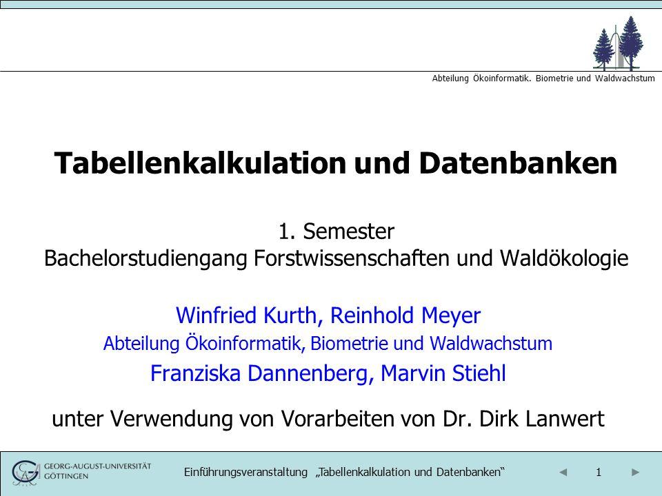 """1 Abteilung Ökoinformatik. Biometrie und Waldwachstum Einführungsveranstaltung """"Tabellenkalkulation und Datenbanken"""" Tabellenkalkulation und Datenbank"""