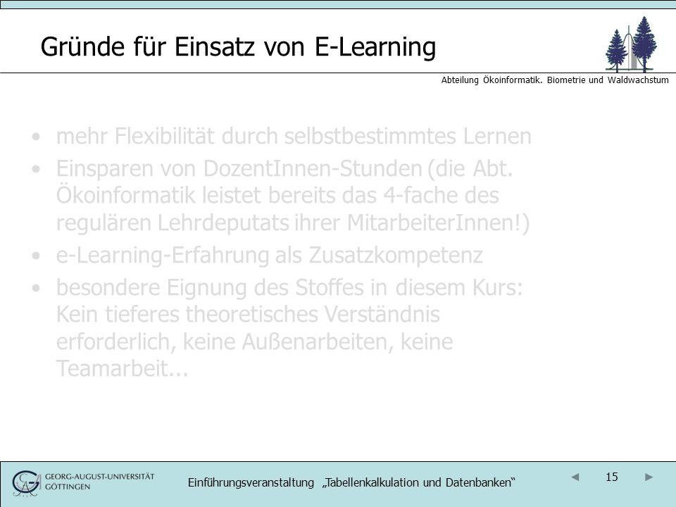15 Abteilung Ökoinformatik. Biometrie und Waldwachstum Gründe für Einsatz von E-Learning mehr Flexibilität durch selbstbestimmtes Lernen Einsparen von