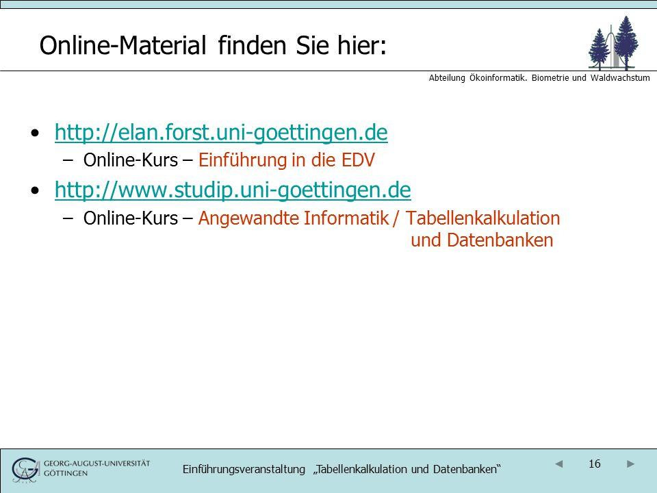 16 Abteilung Ökoinformatik. Biometrie und Waldwachstum Online-Material finden Sie hier: http://elan.forst.uni-goettingen.de –Online-Kurs – Einführung