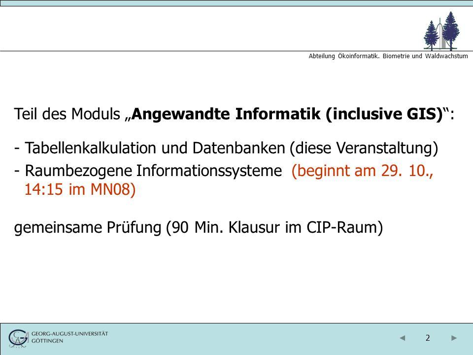 """2 Abteilung Ökoinformatik. Biometrie und Waldwachstum Teil des Moduls """"Angewandte Informatik (inclusive GIS)"""": - Tabellenkalkulation und Datenbanken ("""